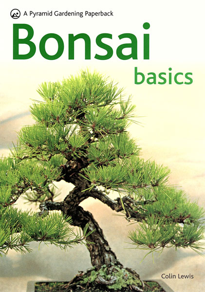 Bonsai Basics by Colin Lewis Book available to buy online from All Things Bonsai Sheffield Yorkshire with free UK delivery